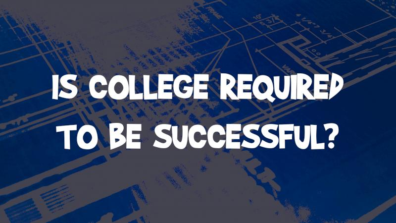 Is College Required To Be Successful?
